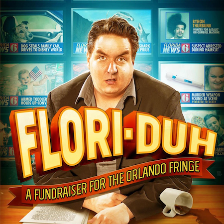 Flori-duh an Orlando Fringe Festival fund-raiser show