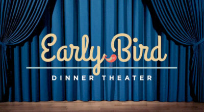 Early Bird Dinner Theater